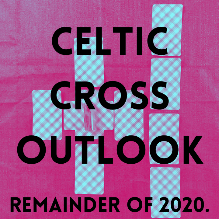 Celtic Cross Outlook: Remainder of 2020